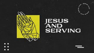 Sunday Service 6th June | Jesus and Serving