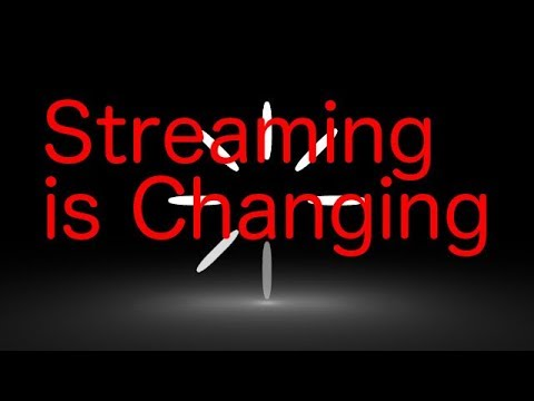 Streaming Is Changing