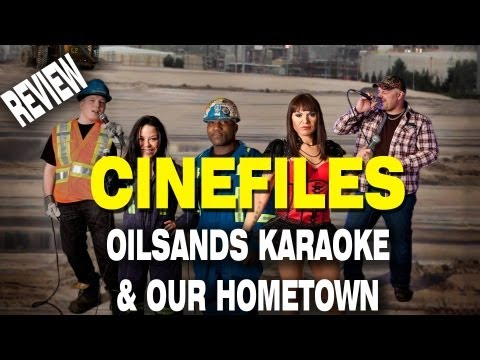 OILSANDS KARAOKE AND OUR HOMETOWN - CINEFILES