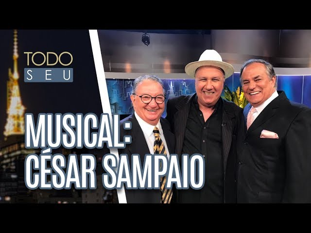 Musical: César Sampaio - Todo Seu (06/03/19)