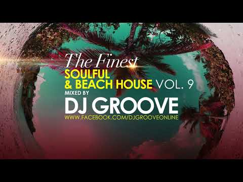 The Finest Soulful & Beach House Vol.  #9 Mixed by DJ Groove