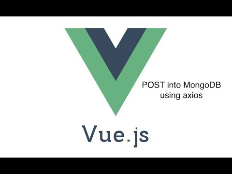 #5 - POST into MongoDB in Vue js with axios