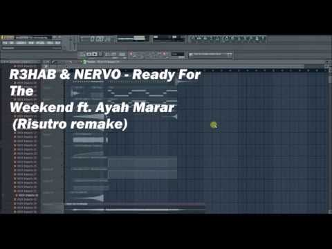 R3HAB & NERVO - Ready For The Weekend ft. Ayah Marar (Risutro FL studio Remake)