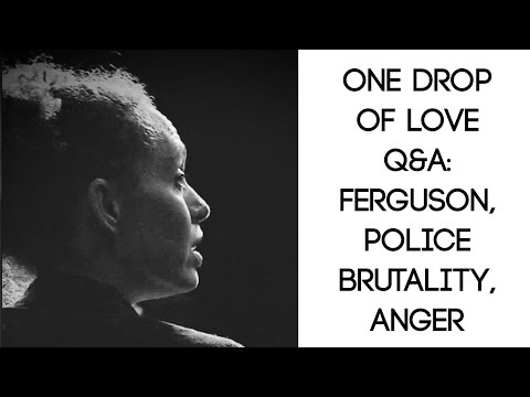 One Drop of Love Q&A: Ferguson, Police Brutality, Anger
