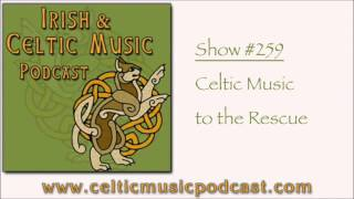 The Irish and Celtic Music Podcast Show #259