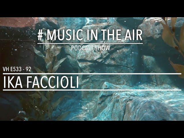 PodcastShow | Music in the Air VH E533 92 w/ IKA FACCIOLI