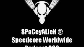 SPaCeyALieN @ Speedcore Worldwide Podcast 060