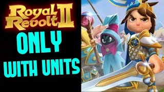 ROYAL REVOLT 2 - RAID ONLY WITH UNITS (tips + win!)