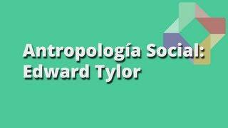 El evolucionismo en Antropología: Edward Tylor - Antropología Social - Educatina