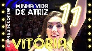 5inco Minutos - MINHA VIDA DE ATRIZ #11 (Vitória)