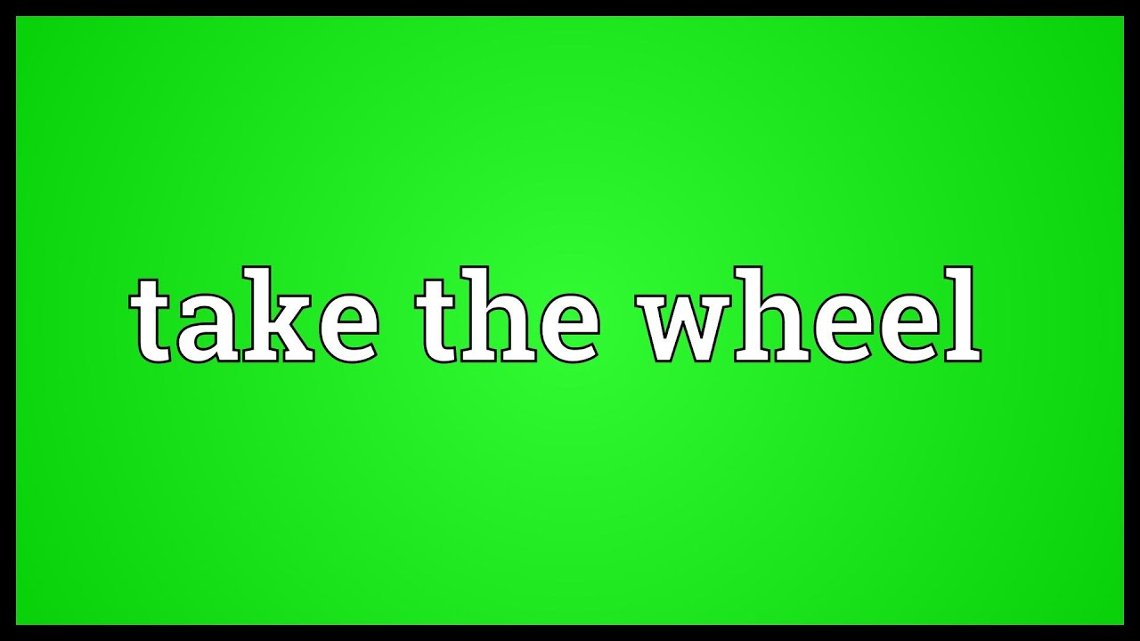 Take The Wheel Meaning