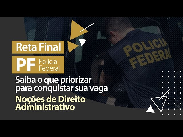 Reta Final PF - O Que Priorizar em Noções de Direito Administrativo