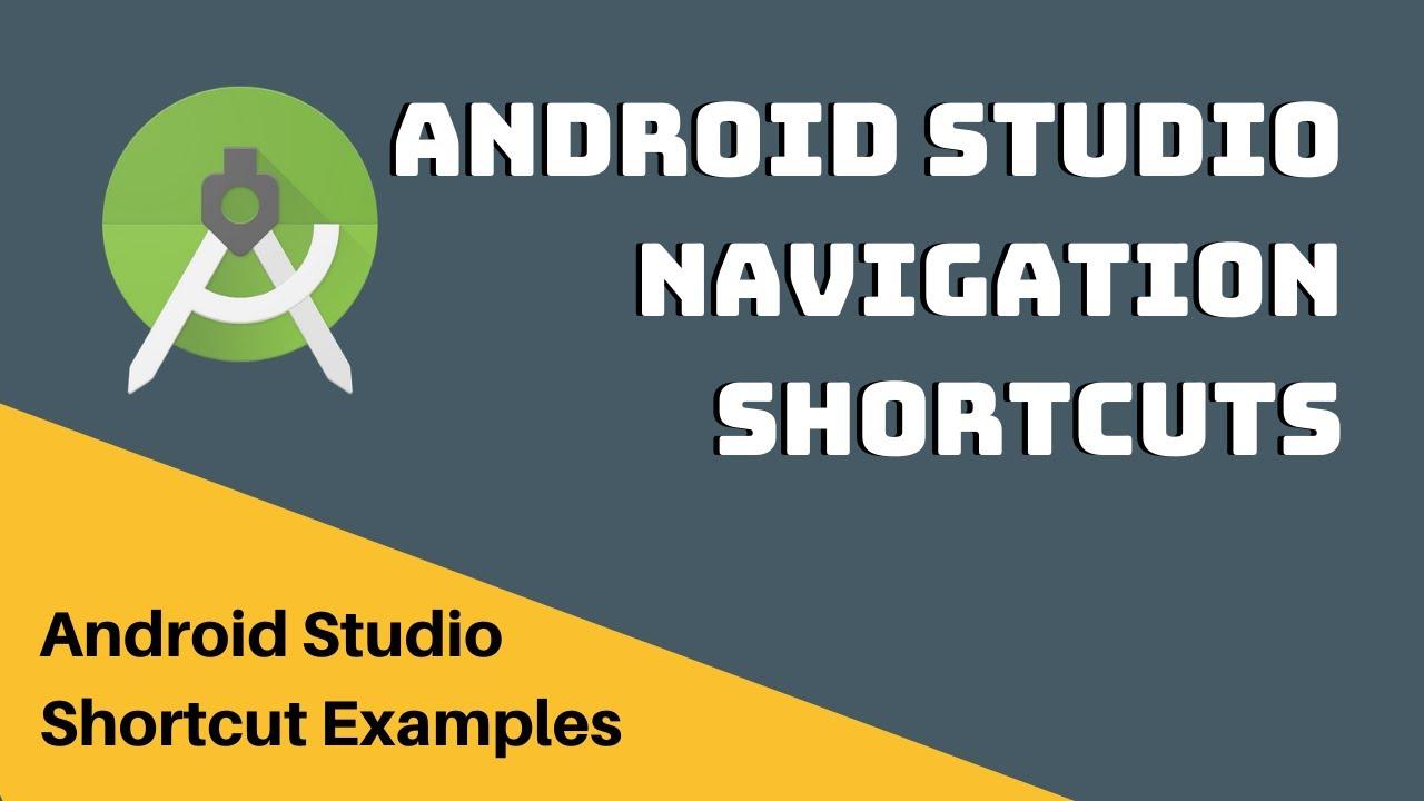Android Studio Navigation Shortcuts - Nate Ebel - Medium