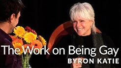 "Questioning ""Being Gay is Unnatural"" with Byron Katie®"