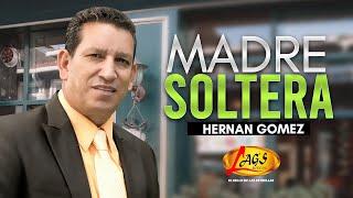 Madre soltera - Hernán Gómez,música popular colombiana.