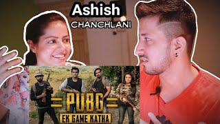 PUBG | Ek Game Katha | REACTION ON Ashish Chanchlani