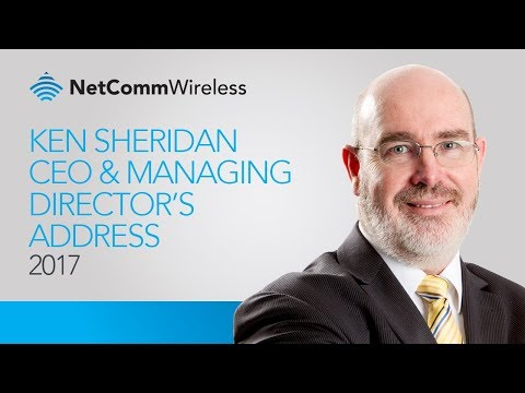 Ken Sheridan CEO and Managing Director's Address to 2017 NetComm Wireless AGM