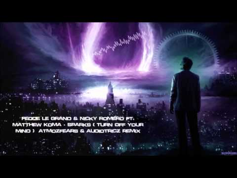 Fedde Le Grand & Nicky Romero ft. Matthew Koma - Sparks (Turn Off Your Mind) Atmozfears & Audiotricz