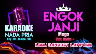 Engok Janji Karaoke Nada PRIA   Lagu Dangdut Lampung Mega Cipt. Halim   Key:Fm Tempo:139