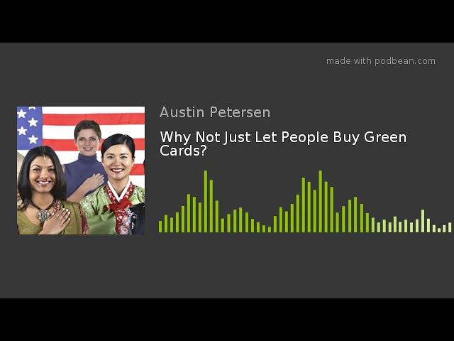 Why Not Just Let People Buy Green Cards?