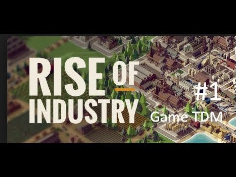 An Industrial Giant – Rise of Industry Game Play   Game TMD An Industrial Giant – |