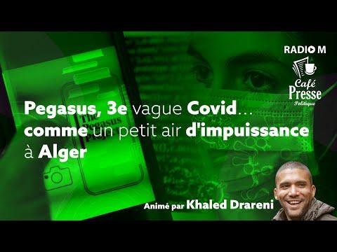 CPP   22.07.2021   Pegasus, 3e vague Covid... comme un petit air d'impuissance à Alger.
