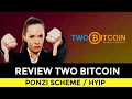 REVIEW TWO BITCOIN! HOMEMADE BITCOIN PONZI SCHEME.