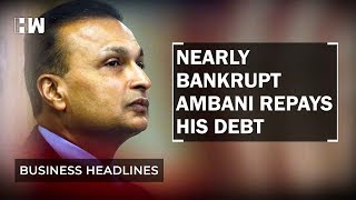 Business Headlines: How did a nearly bankrupt Anil Ambani repay his debt?