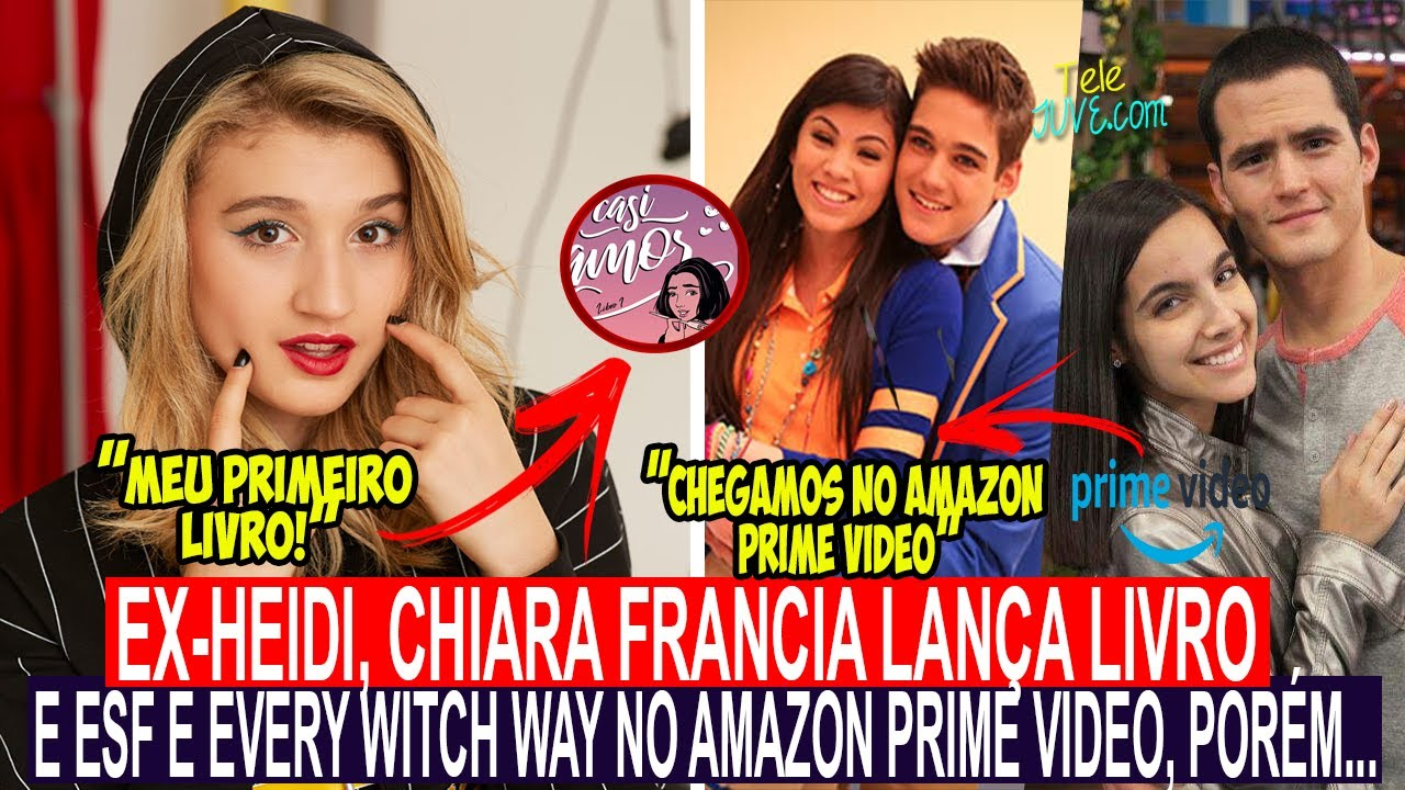 EX-HEIDI, CHIARA FRANCIA LANÇA LIVRO, E ESF E EVERY WITCH WAY NO AMAZON PRIME VIDEO, EXCETO NO BR