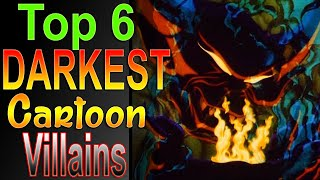 Top 6 Darkest Cartoon Villains