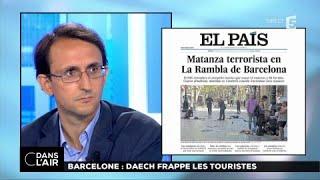 Barcelone : Daech frappe les touristes #cdanslair 18.08.2017
