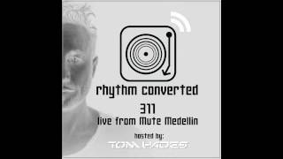 Techno Music | Rhythm Converted Podcast 311 with Tom Hades (Live at MUTE - Colombia)