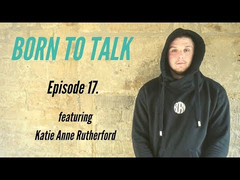 Born To Talk Ep. 17 - Katie Anne Rutherford