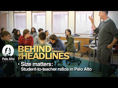 Behind The Headlines - Size Matters: Student-to-teacher ratios in Palo Alto