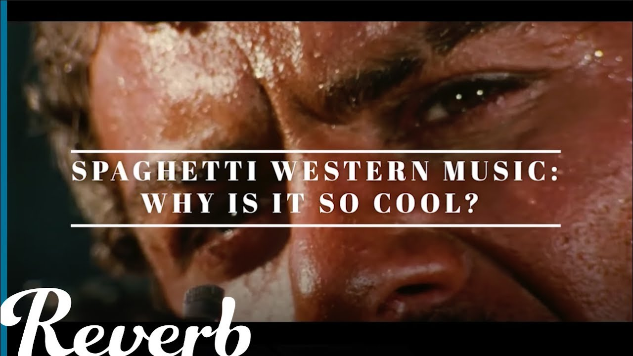 Why Is Spaghetti Western Music So Cool Reverb Learn To Play Youtube