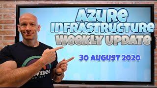 Azure Infrastructure Weekly Update - 30 August 2020