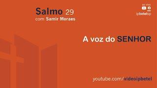 A voz do SENHOR - Salmo 29 | Samir Mesquita de Moraes