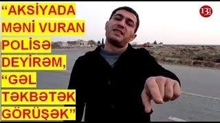 """""""Polis özü mənə dedi ki, sizi döyənlər kürdlər idi""""- KÜRD POLİS QÜVVƏLƏRİ gerçəkdənmi var?-ŞOK İDDİA"""