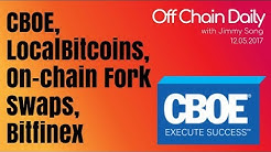 CBOE, LocalBitcoins record, SEC, on-chain fork swaps, Bitfinex lawfirm - Off Chain Daily 2017.12.05