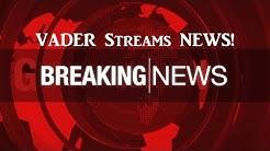 VADER STREAMS Urgent News Update !