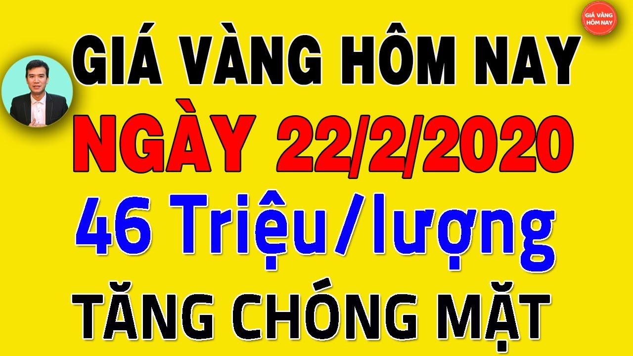 Giá Vàng Hôm Nay Ngày 22/2/2020 – 46 triệu TĂNG CHÓNG MẶT , Vàng 9999 ,Vàng SJC,Vàng DOJI , Vàng PN