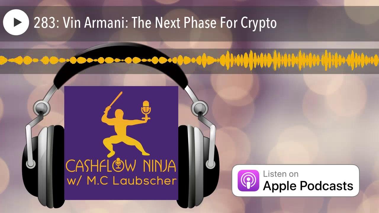 283: Vin Armani: The Next Phase For Crypto