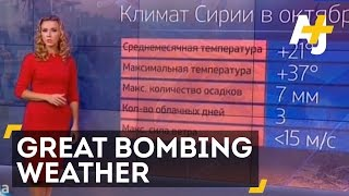 Russian Media Says Weather Perfect For Bombing Syria
