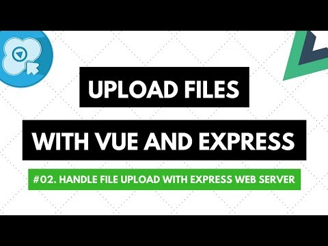Upload Files with Vue and Express #02: Handle File Upload with