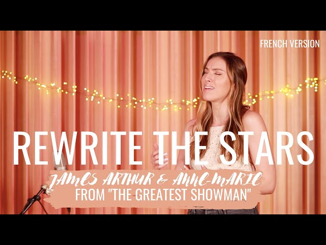 REWRITE THE STARS ( FRENCH VERSION ) JAMES ARTHUR & ANNE-MARIE ( THE GREATEST SHOWMAN ) SARA'H COVER