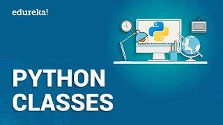 Python Class | Python Classes | Python Programming | Python Tutorial | Edureka