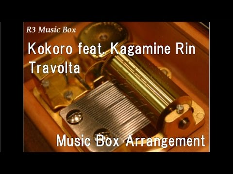 Kokoro Feat. Kagamine Rin/Travolta [Music Box]