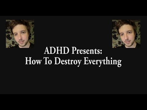 ADHD Presents: How To Destroy Everything