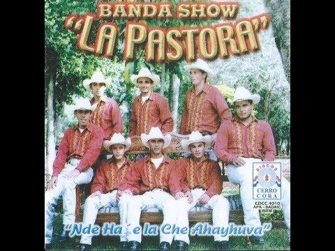 """BANDA SHOW LA PASTORA """"NDE HA´E LA CHE AHAYHUVA"""" POLKA Y KACHAKA!!"""