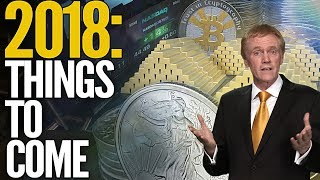 2018: Things To Come for Stocks, Cryptocurrencies, Gold & Silver - Mike Maloney